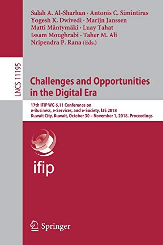 Challenges and Opportunities in the Digital Era: 17th IFIP WG 6.11 Conference on e-Business, e-Services, and e-Society, I3E 2018, Kuwait City, Kuwait, ... Notes in Computer Science, Band 11195)