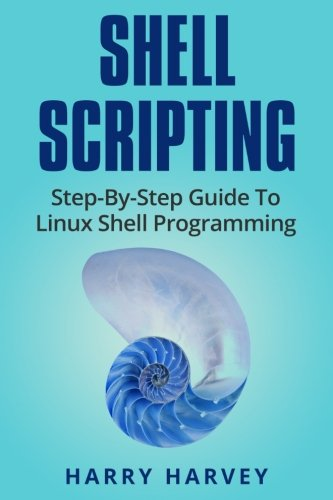 Shell Scripting: Learn Linux Shell Programming Step-By-Step (Bash Scripting, UNIX)
