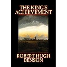 The King's Achievement by Robert Hugh Benson, Fiction, Literary, Christian, Science Fiction