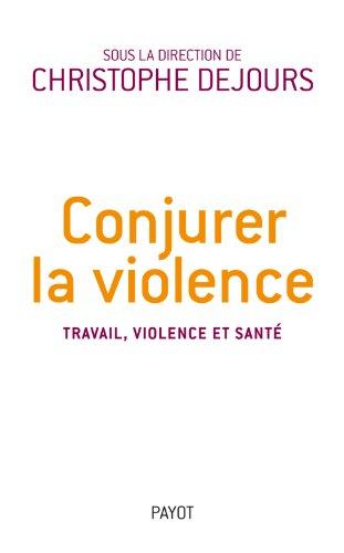 Conjurer la violence : Travail, violence et santé par Christophe Dejours, Collectif