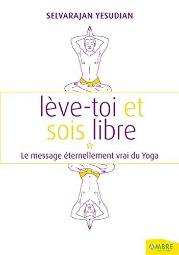Lève-toi et sois libre - Le message éternellement vrai du Yoga