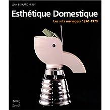 Esthétique domestique : Les Arts ménagers, 1920-1970