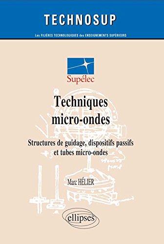 Techniques micro-ondes : Structures de guidage, dispositifs passifs et tubes micro-ondes par Marc Hélier