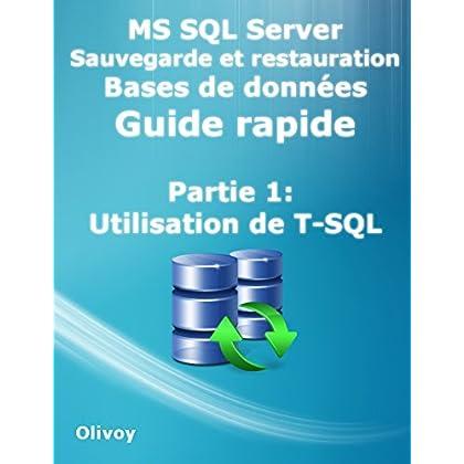 MS SQL Server Sauvegarde et restauration Bases de données Guide rapide Partie 1: Utilisation de T-SQL