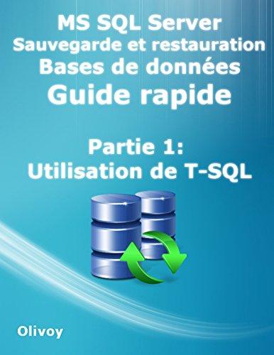 MS SQL Server Sauvegarde et restauration Bases de donnes Guide rapide Partie 1: Utilisation de T-SQL