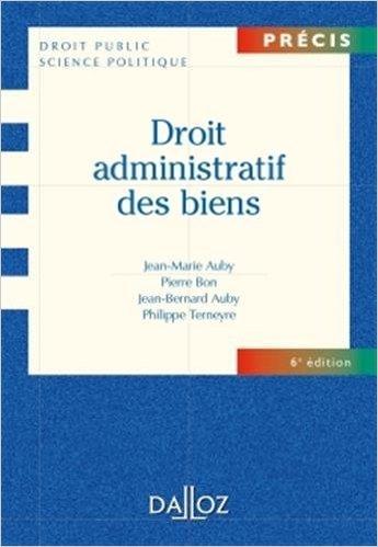 Droit administratif des biens - 6e éd.: Domaine public et privé. Travaux et ouvrages publics. Expropriation de Jean-Marie Auby ,Pierre Bon ,Jean-Bernard Auby ( 5 octobre 2011 )