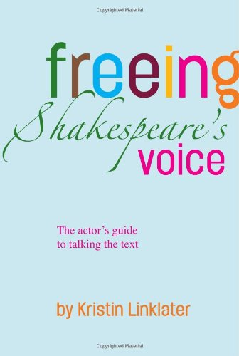 Freeing Shakespeare's Voice: The Actor's Guide to Talking the Text por Kristin Linklater