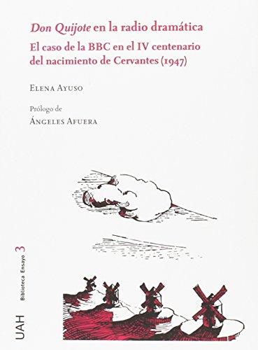 Don Quijote en la radio dramática : el caso de la BBC en el IV centenario del nacimiento de Cervantes, 1947 por Elena Ayuso Rodríguez