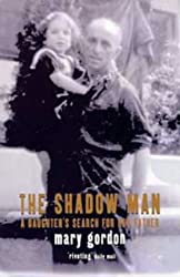 The Shadow Man: A Daughter's Search for Her Father by Mary Gordon (1997-03-06)