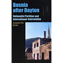 Bosnia after Dayton: Nationalist Partition and International Intervention