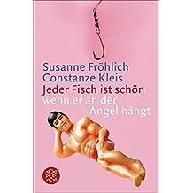 Jeder Fisch ist schön - wenn er an der Angel hängt (German Edition)