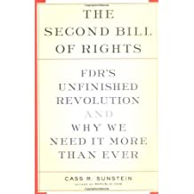 The Second Bill Of Rights: FDR's UNfinished Revolution-- And Why We Need It More Than Ever by Cass R. Sunstein (2004-06-29)