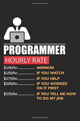 Programmer Hourly Rate: Funny Progamming Coder Labor Rates Dot Grid  Journal, Diary, Notebook 6 x 9 inches with 120 Pages