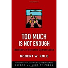 Too Much Is Not Enough: Incentives in Executive Compensation (Financial Management Association Survey and Synthesis) by Robert W. Kolb (2012-08-02)