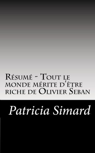 Résumé - Tout le monde mérite d'être riche de Olivier Seban: Si vous pensez que vous n'êtes pas fait pour être riche et que le luxe est réservé à une ... ou d'hommes d'affaires, détrompez-vous