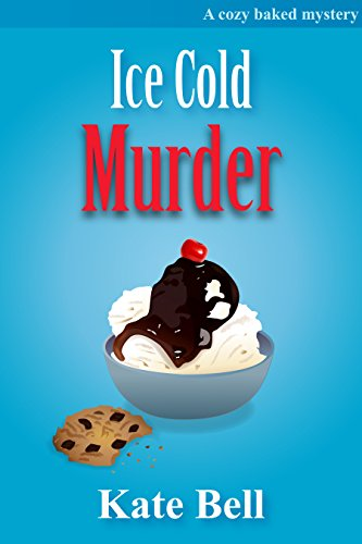 Ice Cold Murder: A Cozy Baked Murder Series, book 5 (Cozy Baked Murders)