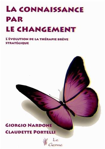 La connaissance par le changement : L'évolution de la thérapie stratégique brève par Giorgio Nardone, Claudette Portelli