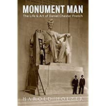 Monument Man : The life & art of Daniel Chester French