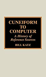 Cuneiform to Computer: A History of Reference Sources (History of the Book)