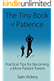 The Tiny Book of Patience: Practical Tips for Becoming a More Patient Parent