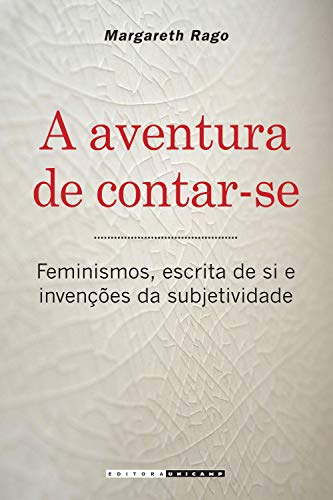 A aventura de contar-se: feminismos, escrita de si e invenções da subjetividade (Portuguese Edition)