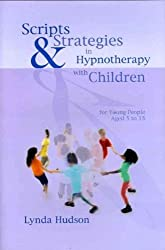 [(Scripts and Strategies in Hypnotherapy with Children)] [ By (author) Lynda Hudson ] [April, 2009]
