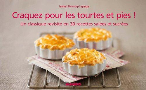 Craquez pour les tourtes et pies ! : Un classique revisité en 30 recettes salées et sucrées par Isabel Brancq-Lepage