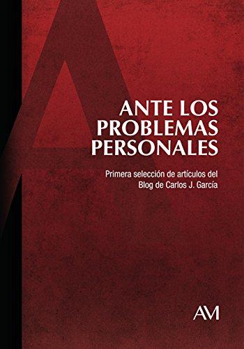 Ante los problemas personales: Primera selección de artículos del Blog de Carlos J. García
