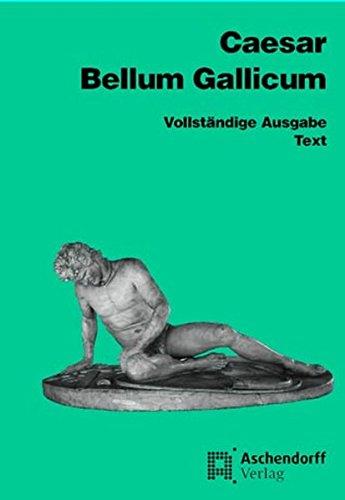 Bellum Gallicum (Latein): Vollständige Ausgabe - Text (Aschendorffs Sammlung lateinischer und griechischer Klassiker / Lateinische Texte und Kommentare)