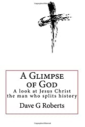 AGOG: A Glimpse of God: A straight look at the man who splits history...