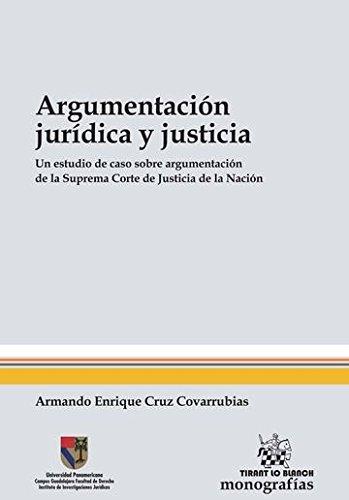 Argumentación jurídica y justicia (Monografía - México) por Armando Enrique Cruz Covarrubias