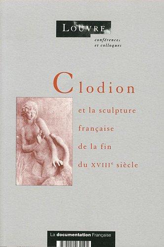 Clodion et la sculpture française à la fin du 18ème siecle : Actes du colloque des 20 et 21 mars 1992