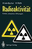 Radioaktivität: Fakten, Ursachen, Wirkungen
