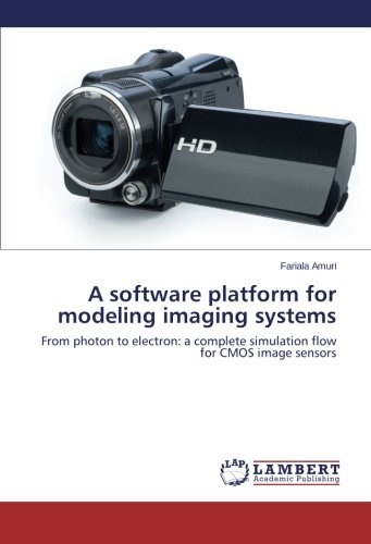 A software platform for modeling imaging systems: From photon to electron: a complete simulation flow for CMOS image sensors Imaging Sensor