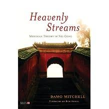 Heavenly Streams: Meridian Theory in Nei Gong (Daoist Nei Gong)