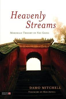 Heavenly Streams: Meridian Theory in Nei Gong (Daoist Nei Gong) von [Mitchell, Damo]