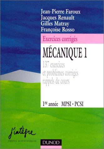 MECANIQUE 1ERE ANNEE MPSI/PCSI. Tome 1, 137 exercices et problèmes corrigés, rappels de cours