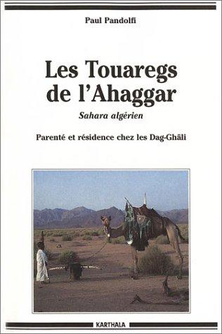 LES TOUAREGS DE L'AHAGGAR. Sahara algérien, Parenté et résidence chez les Dag-Ghâli par Paul Pandolfi