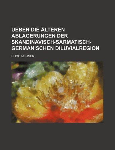 Ueber Die Älteren Ablagerungen Der Skandinavisch-Sarmatisch-Germanischen Diluvialregion