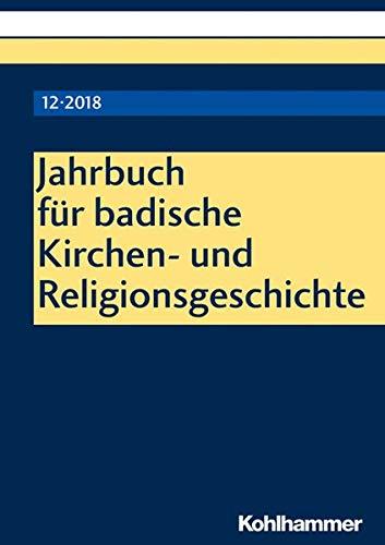 Jahrbuch für badische Kirchen- und Religionsgeschichte: Band 12 (2018)