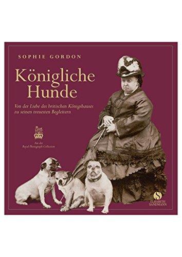 Königliche Hunde - Von der Liebe des britischen Königshauses zu seinen treuesten Begleitern