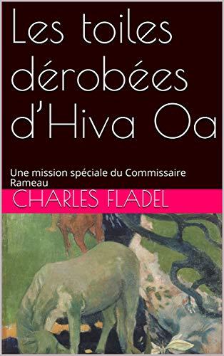 Couverture du livre Les toiles dérobées d'Hiva Oa: Une mission spéciale du Commissaire Rameau