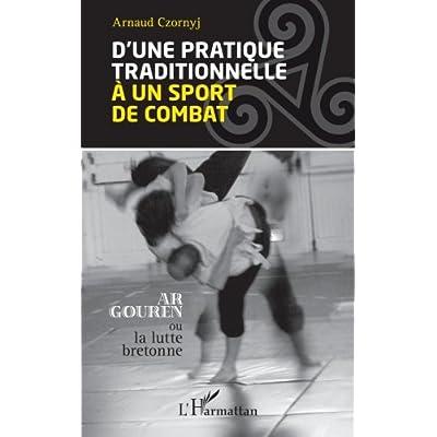 D'une pratique traditionnelle à un sport de combat: Ar Gouren ou la lutte bretonne