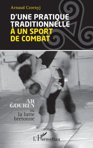 D'une pratique traditionnelle à un sport de combat: Ar Gouren ou la lutte bretonne par Arnaud Czornyj