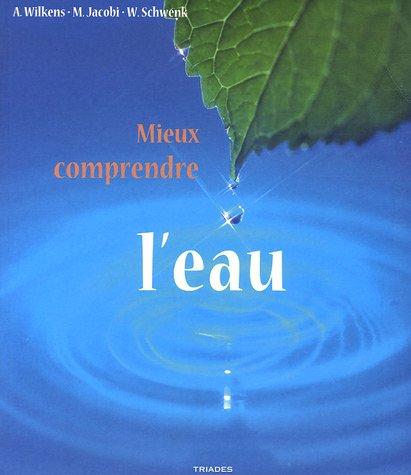 Mieux comprendre l'eau : La prÿ©servation de l'eau, fondement de toute vie, nÿ©cessite une conscience nouvelle
