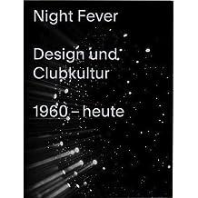 Night Fever. Design und Clubkultur 1960 – heute