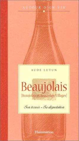 Beaujolais (Beaujolais et Beaujolais-Villages) : Son terroir - Sa dgustation