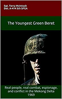 THE YOUNGEST GREEN BERET: Real people, real combat, espionage, and conflict in the Mekong Delta 1969 (English Edition) par [SFGA, Sgt. Terry McIntosh   Det. A-414 5th, McIntosh, Terry]