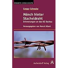 Gregor Schwake: Mönch hinter Stacheldraht: Erinnerungen an das KZ Dachau