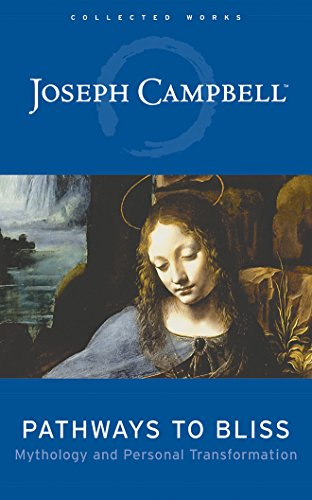 Pathways to Bliss: Mythology and Personal Transformation (Collected Works of Joseph Campbell) por Joseph Campbell